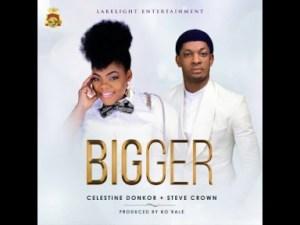 Celestine Donkor - Bigger Ft. Steve Crown